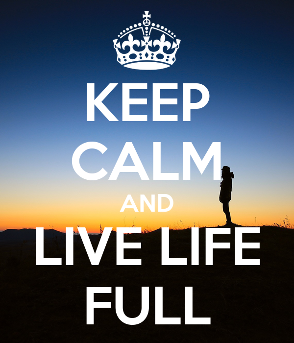 KEEP CALM AND LIVE LIFE FULL