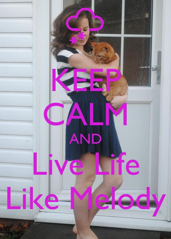 KEEP CALM AND Live Life Like Melody