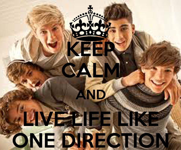 KEEP CALM AND LIVE LIFE LIKE ONE DIRECTION