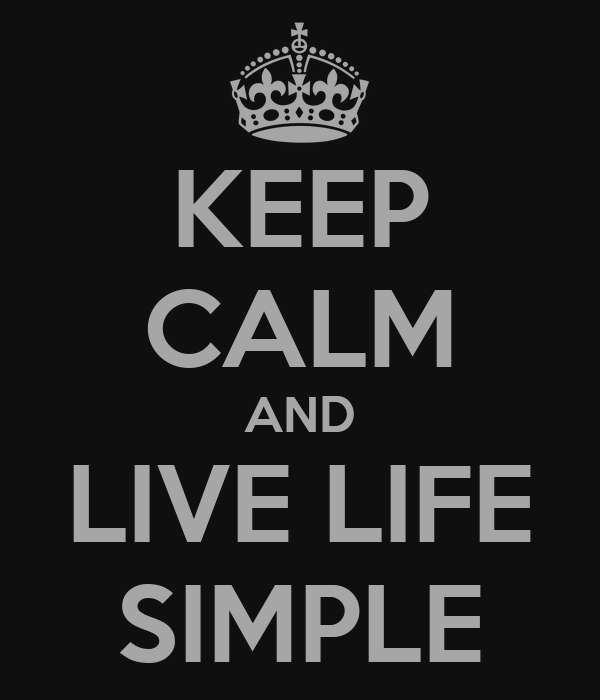 KEEP CALM AND LIVE LIFE SIMPLE