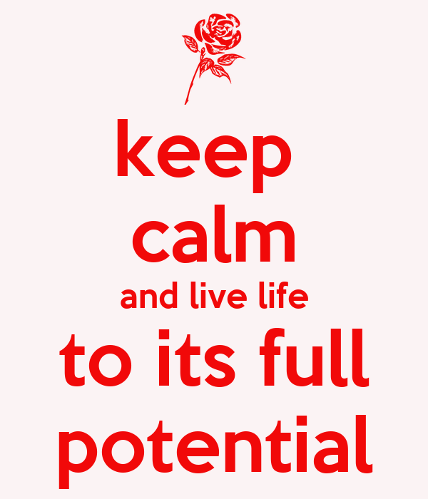 keep  calm and live life to its full potential