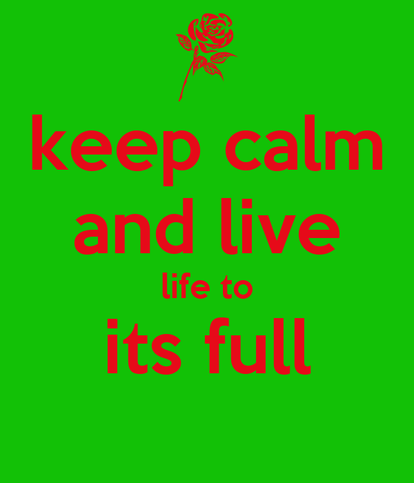 keep calm and live life to its full