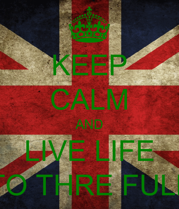 KEEP CALM AND LIVE LIFE TO THRE FULL