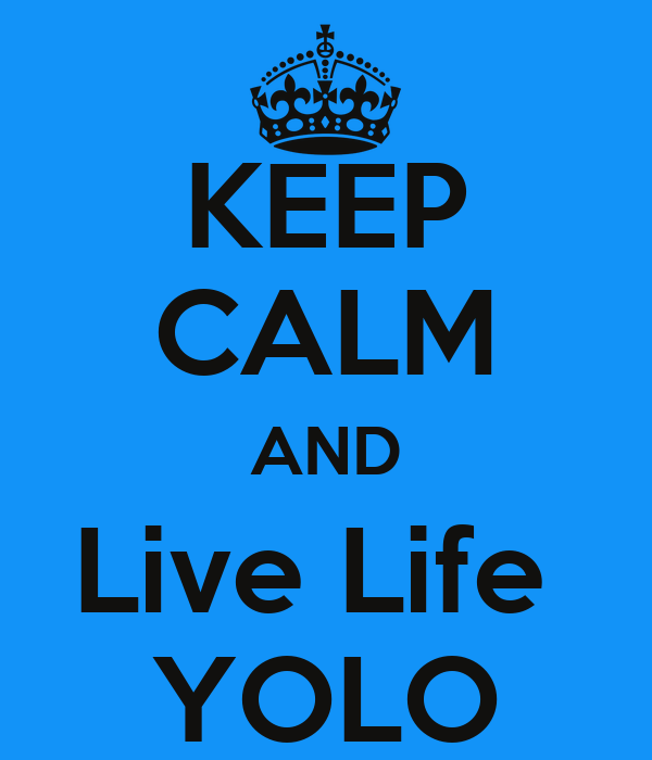 KEEP CALM AND Live Life  YOLO