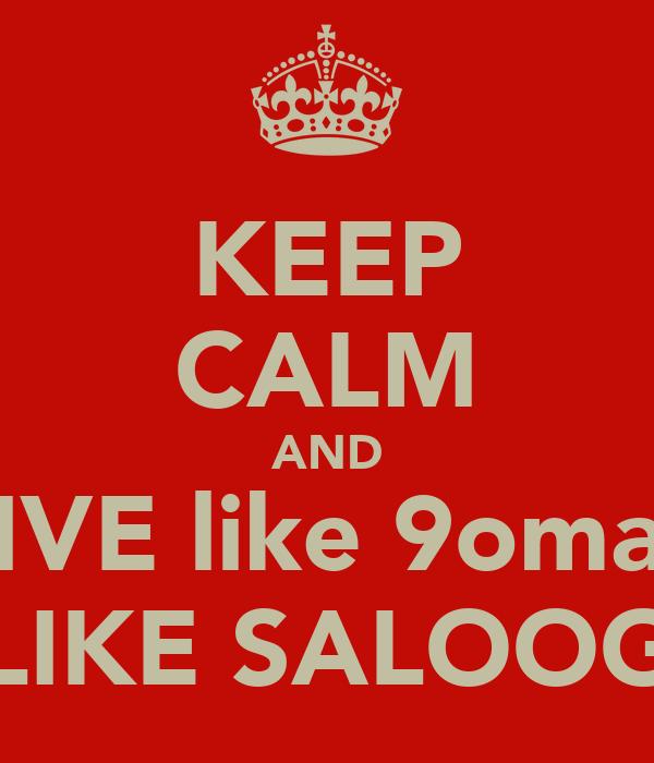 KEEP CALM AND LIVE like 9omali LIKE SALOOG