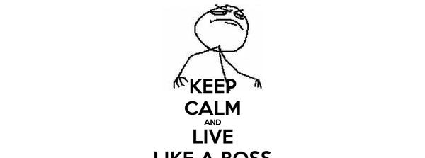 KEEP CALM AND LIVE LIKE A BOSS
