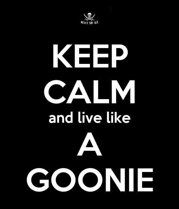 KEEP CALM and live like A GOONIE