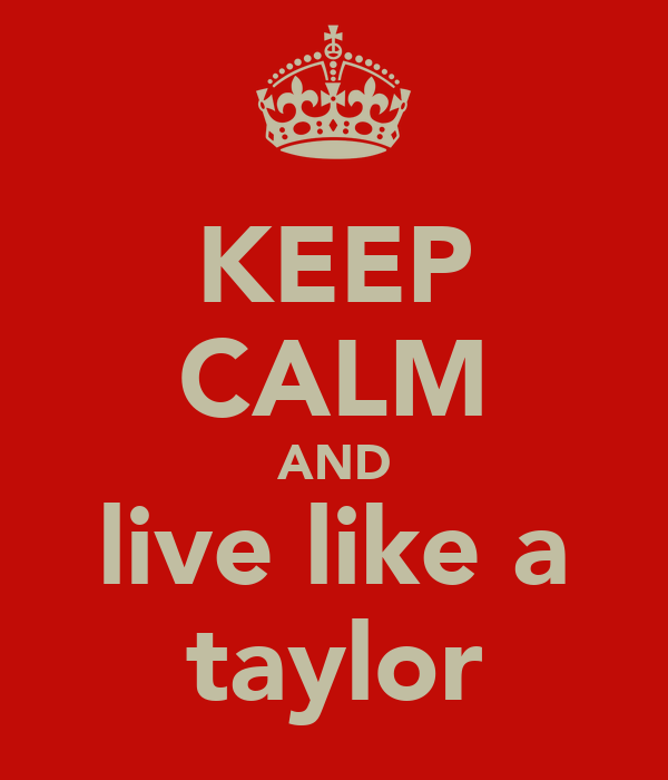KEEP CALM AND live like a taylor