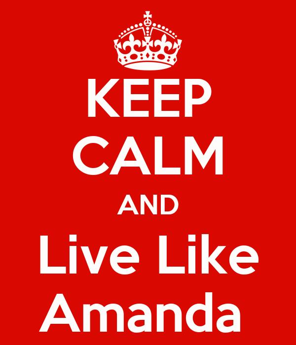 KEEP CALM AND Live Like Amanda