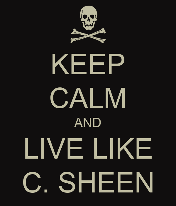 KEEP CALM AND LIVE LIKE C. SHEEN
