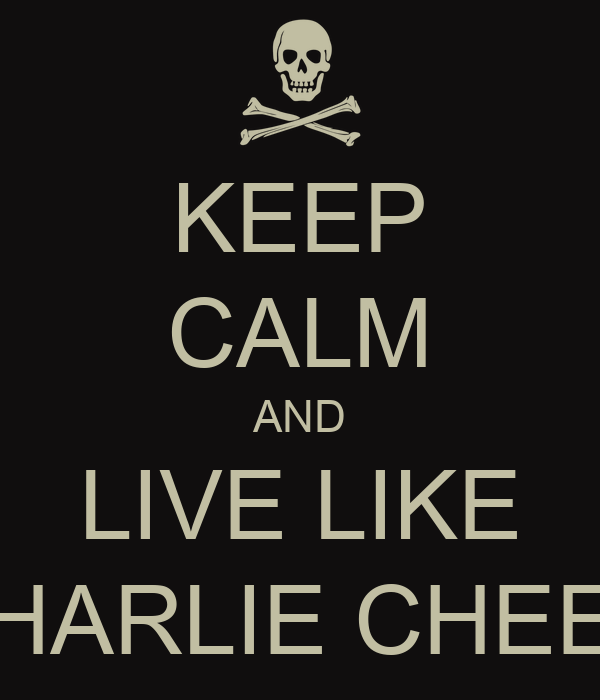 KEEP CALM AND LIVE LIKE CHARLIE CHEEN