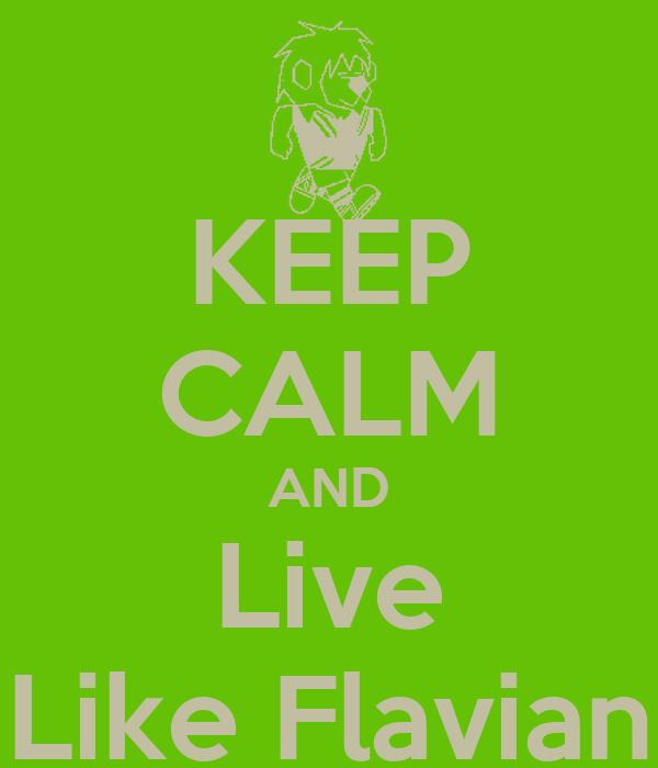 KEEP CALM AND Live Like Flavian