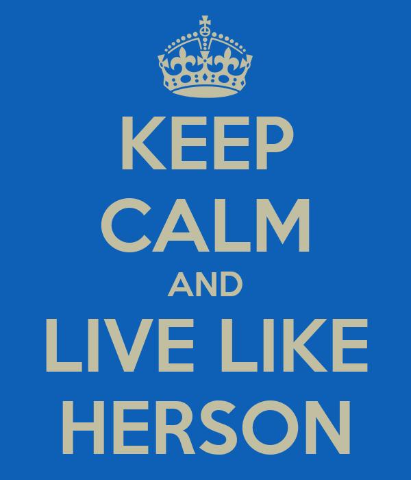 KEEP CALM AND LIVE LIKE HERSON