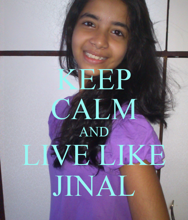 KEEP CALM AND LIVE LIKE JINAL