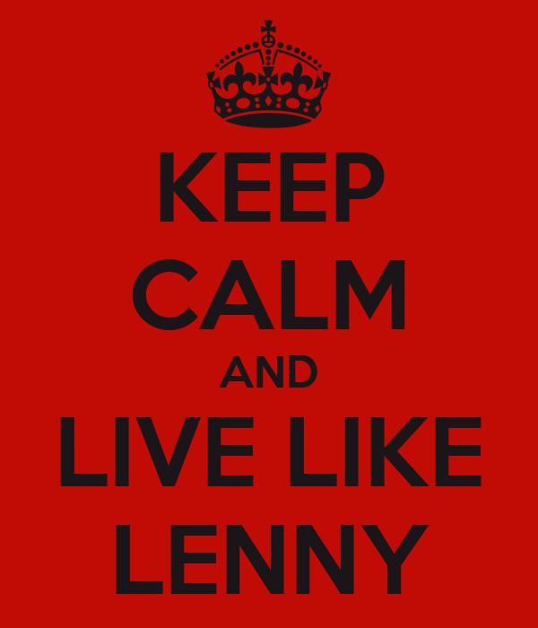 KEEP CALM AND LIVE LIKE LENNY
