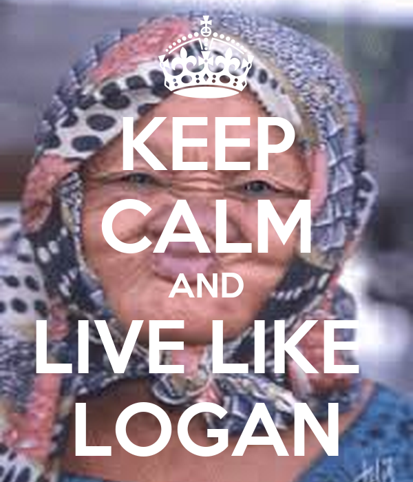 KEEP CALM AND LIVE LIKE  LOGAN