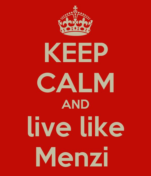 KEEP CALM AND live like Menzi
