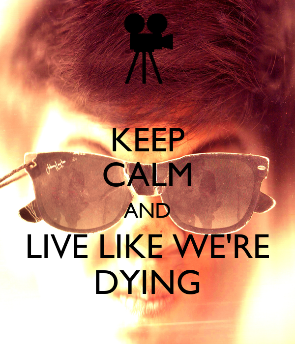 live like youre dying essay Lyrics to 'live like you were dying' by tim mcgraw: and he said some day i hope you get the chance to live like you were dyin'.