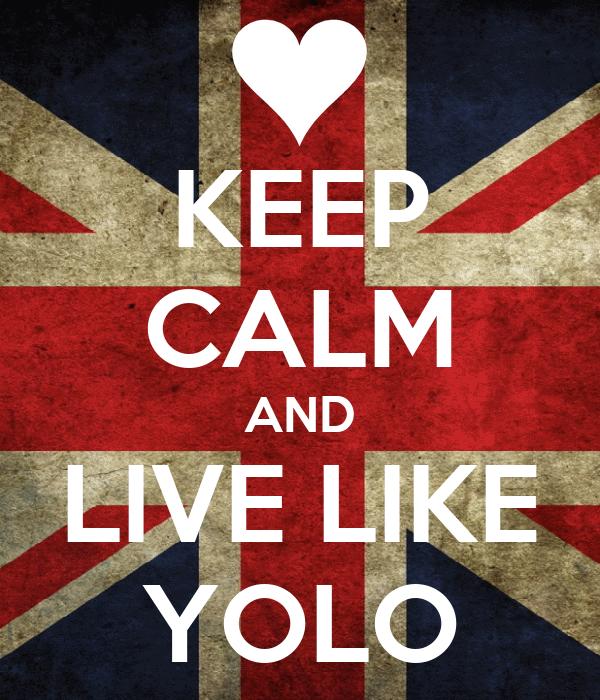 KEEP CALM AND LIVE LIKE YOLO
