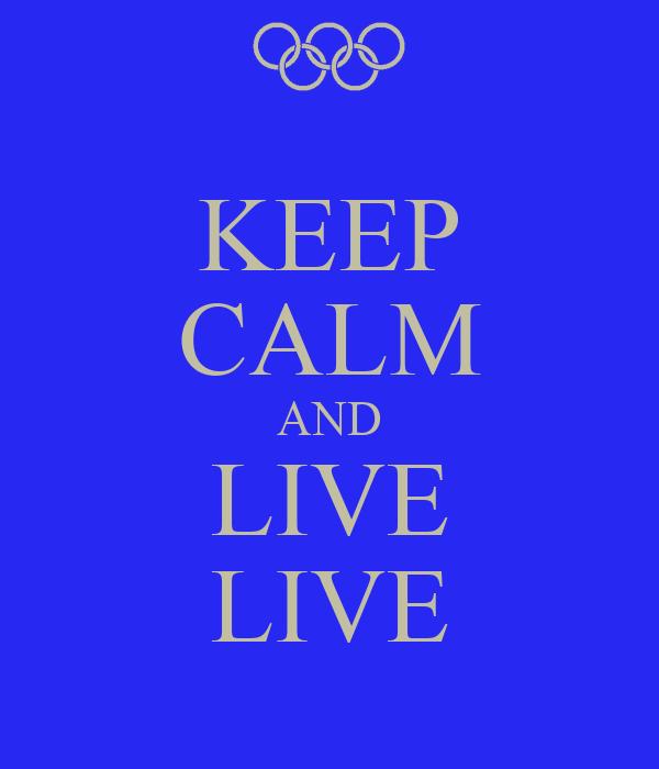 KEEP CALM AND LIVE LIVE