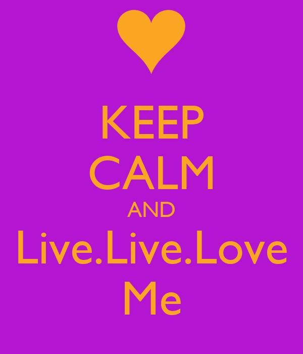 KEEP CALM AND Live.Live.Love Me