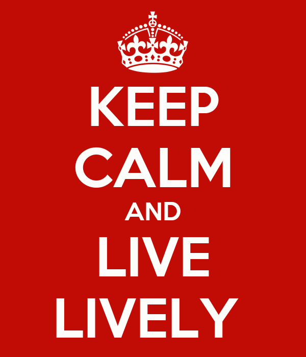 KEEP CALM AND LIVE LIVELY