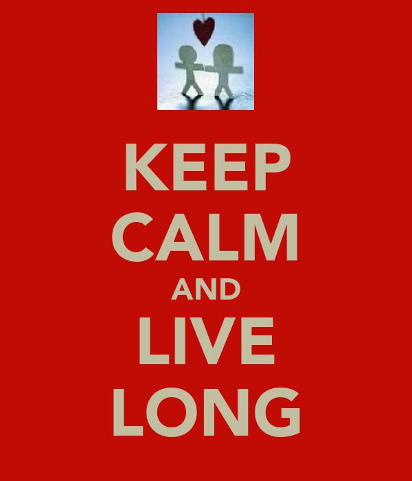 KEEP CALM AND LIVE LONG