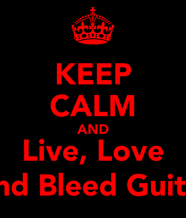 KEEP CALM AND Live, Love And Bleed Guitar