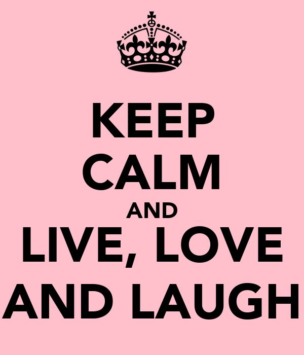 KEEP CALM AND LIVE, LOVE AND LAUGH
