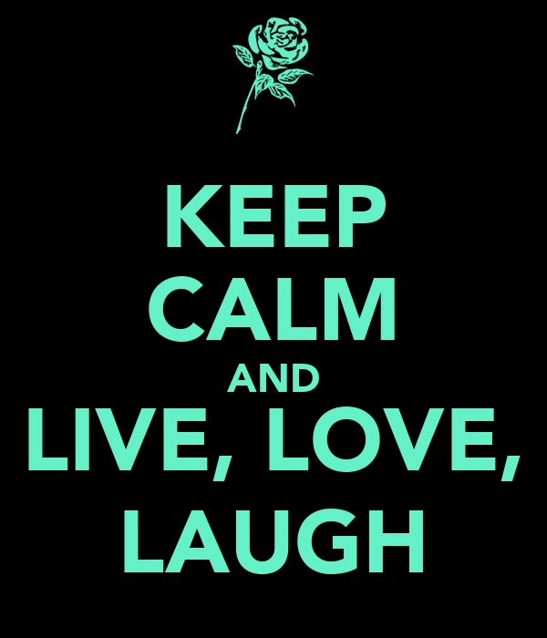 KEEP CALM AND LIVE, LOVE, LAUGH