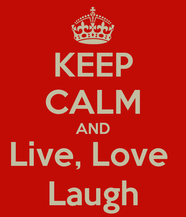 KEEP CALM AND Live, Love  Laugh