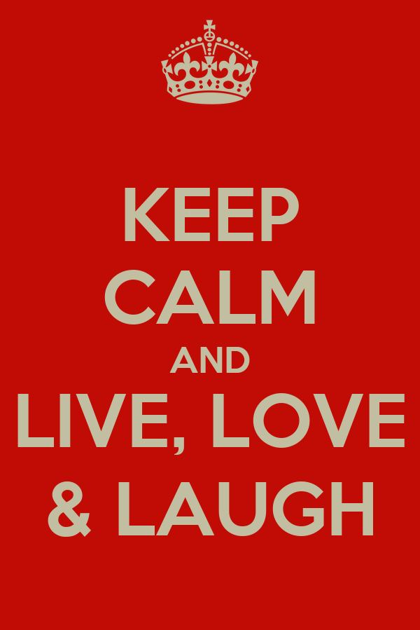 KEEP CALM AND LIVE, LOVE & LAUGH