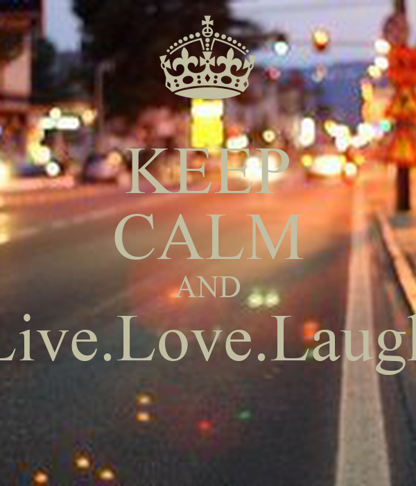 KEEP CALM AND Live.Love.Laugh
