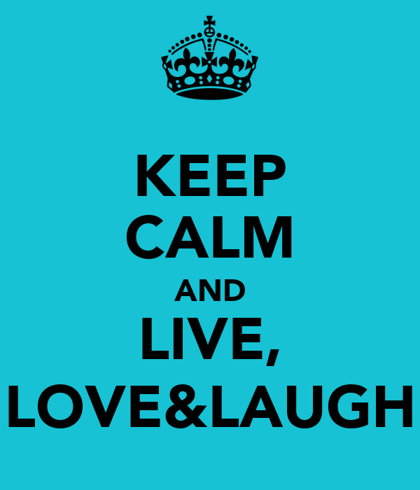 KEEP CALM AND LIVE, LOVE&LAUGH