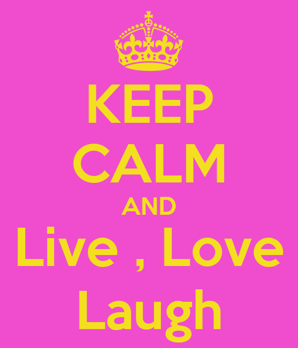 KEEP CALM AND Live , Love Laugh