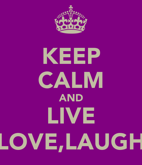 KEEP CALM AND LIVE LOVE,LAUGH