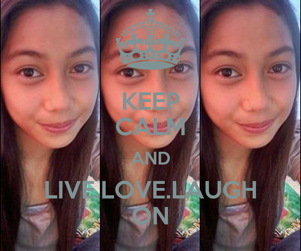 KEEP CALM AND LIVE.LOVE.LAUGH ON