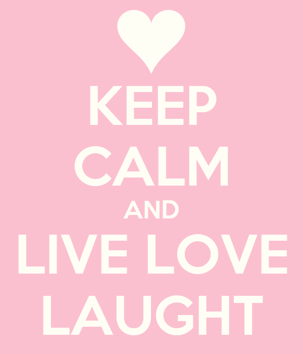 KEEP CALM AND LIVE LOVE LAUGHT