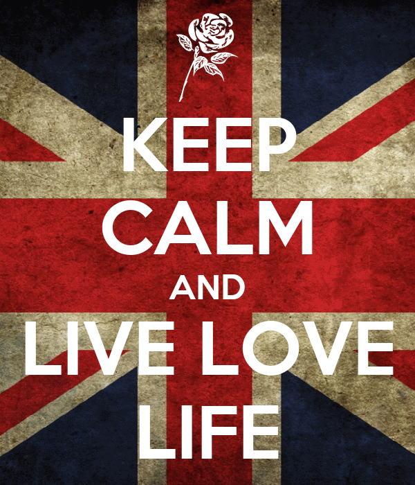 KEEP CALM AND LIVE LOVE LIFE
