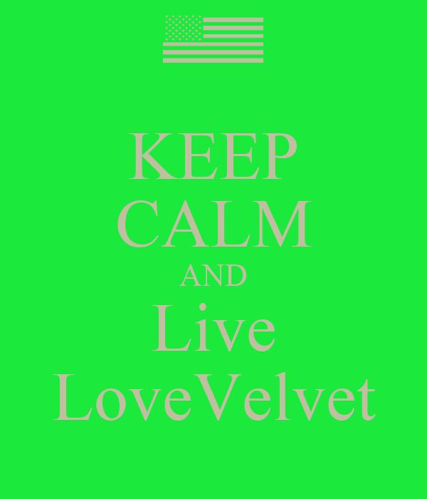 KEEP CALM AND Live LoveVelvet