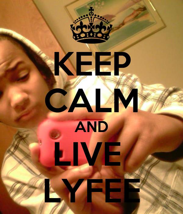 KEEP CALM AND LIVE  LYFEE