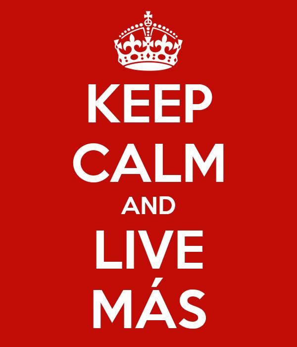 KEEP CALM AND LIVE MÁS