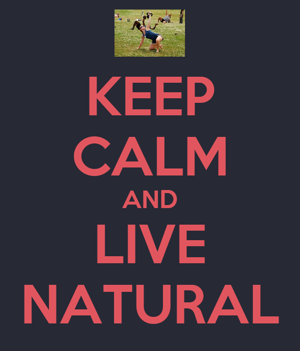 KEEP CALM AND LIVE NATURAL
