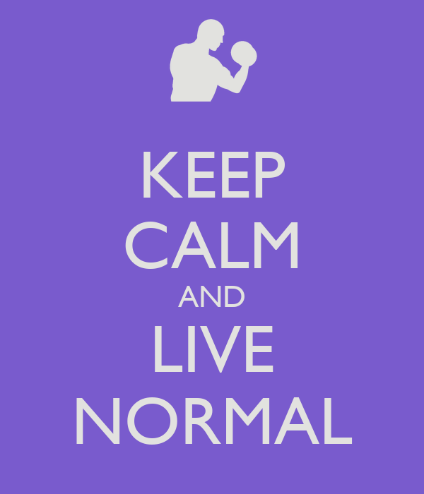 KEEP CALM AND LIVE NORMAL