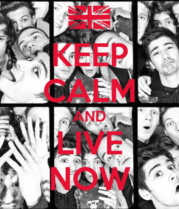 KEEP CALM AND LIVE NOW