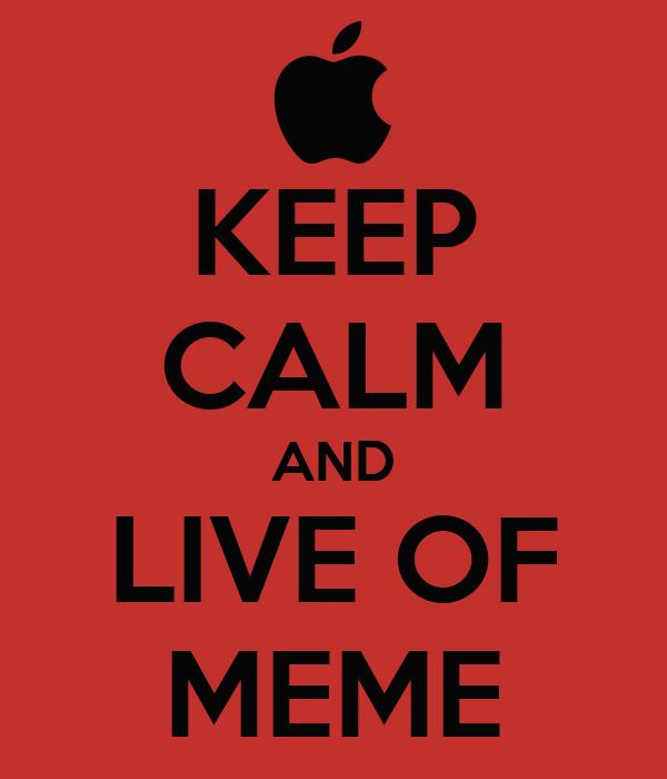 KEEP CALM AND LIVE OF MEME