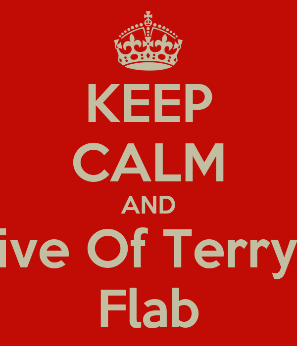 KEEP CALM AND Live Of Terry's Flab