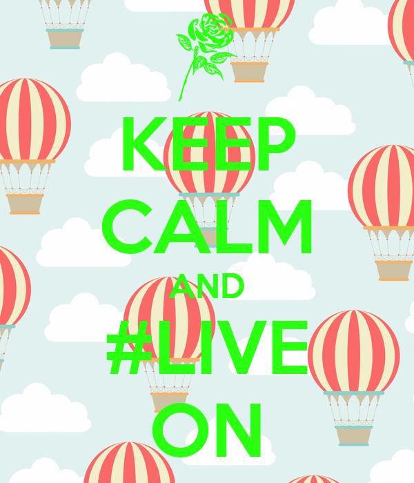 KEEP CALM AND #LIVE ON