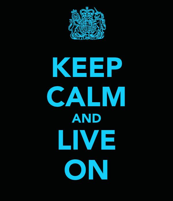 KEEP CALM AND LIVE ON