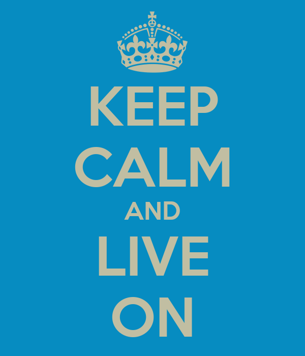 KEEP CALM AND LIVE ON